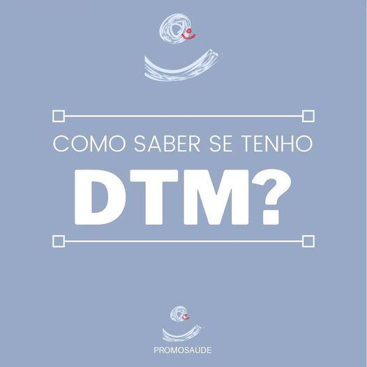 Como saber se tenho DTM?